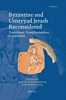 Byzantine and Umayyad Jerash Reconsidered: Transitions, Transformations, Continuities (Jerash Papers)