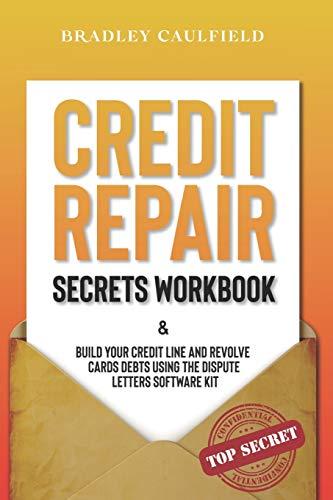 Credit Repair Secrets Workbook: Build Your Credit Line & Revolve Cards Debts Using The Dispute Letters Software Kit (609 Credit Repair)