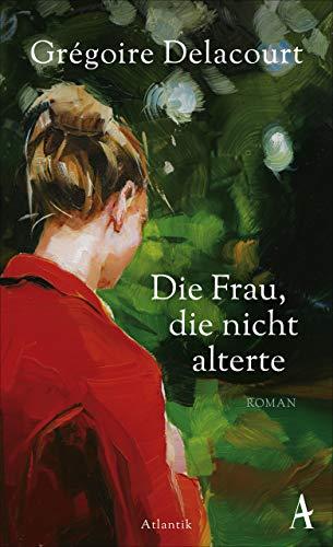 Die Frau, die nicht alterte: Roman
