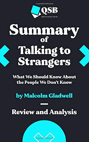 Summary of Talking to Strangers: What We Should Know About the People We Don't Know by Malcolm Gladwell: Review and Analysis