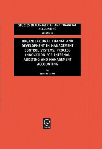 Organizational Change and Development in Management Control Systems:: Process Innovation for Internal Auditing and Management Accounting: 10 (Studies in Managerial and Financial Accounting)