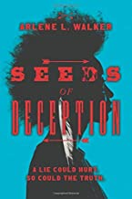 Seeds of Deception: A lie could hurt. So could the truth.
