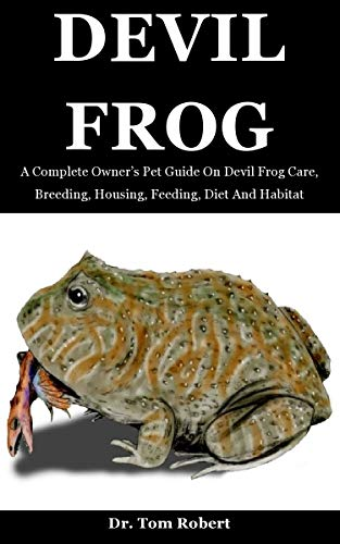 Devil Frog: A Complete Owner's Pet Guide On Devil Frog Care, Breeding, Housing, Feeding, Diet And Habitat (English Edition)