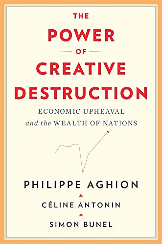 Compare Textbook Prices for The Power of Creative Destruction: Economic Upheaval and the Wealth of Nations  ISBN 9780674971165 by Aghion, Philippe,Antonin, Céline,Bunel, Simon,Cohen-Tanugi, Jodie
