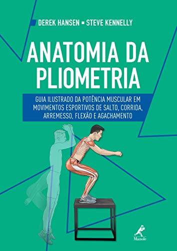 Anatomia da pliometria: guia ilustrado da potência muscular em movimentos esportivos de salto, corrida, arremesso, flexão e agachamento