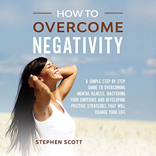 How to Overcome Negativity Audiobook By Stephen Scott cover art
