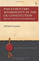 Parliamentary Sovereignty in the UK Constitution (Hart Studies in Constitutional Law)