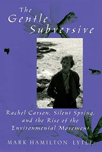 The Gentle Subversive: Rachel Carson, Silent Spring, and...