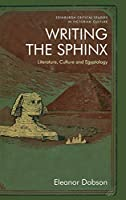 Writing the Sphinx: Literature, Culture and Egyptology (Edinburgh Critical Studies in Victorian Culture)