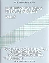 Capturando ideas Libro de grafos vol.5 , 36 cuadrados/pulgadas,6 líneas/Pulgada,100 paginas,50 hojas ,LÍNEAS DE ÍNDICE PESADO CADA PULGADA: (Grande, ... y pesadas líneas de índice (Spanish Edition)