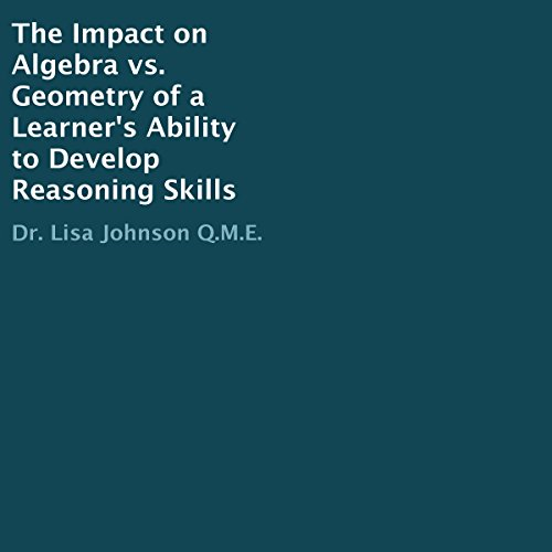 The Impact on Algebra vs. Geometry of a Learner's Ability to Develop Reasoning Skills audiobook cover art