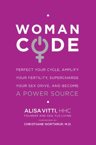 WomanCode: Perfect Your Cycle, Amplify Your Fertility, Supercharge Your Sex Drive, and Become a Powe