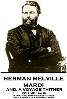 Herman Melville - Mardi, and a Voyage Thither. Volume II (of II): Know, Thou, That the Lines That Live Are Turned Out of a...