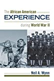 The African American Experience during World War II (The African American Experience Series)