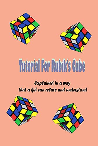 Tutorial For Rubik's Cube: Explained in a way that a kid can relate and understand: How to solve the Rubik's Cube (English Edition)