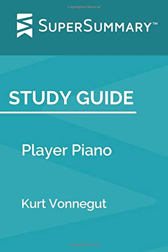 Study Guide: Player Piano by Kurt Vonnegut (SuperSummary)