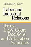 Labor and Industrial Relations: Terms, Laws, Court Decisions, and Arbitration Standards