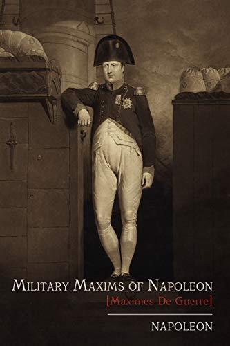 Napoleon: Military Maxims of Napoleon [Maximes de Guerre]