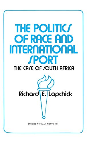 The Politics of Race and International Sport: The Case of South Africa: 1 (Contributions in American History)