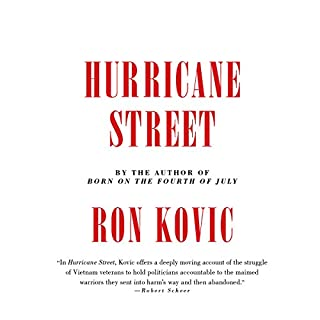 Hurricane Street                   By:                                                                                                                                 Ron Kovic                               Narrated by:                                                                                                                                 Holter Graham                      Length: 5 hrs and 4 mins     3 ratings     Overall 4.7