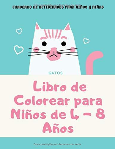 Gatos: Libro de Colorear para Niños de 4 - 8 Años. Cuaderno de Actividades para Niños y Niñas