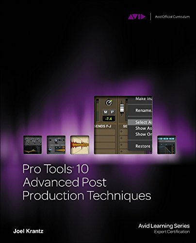Pro Tools 10 Advanced Post Production Techniques (Avid Learning)