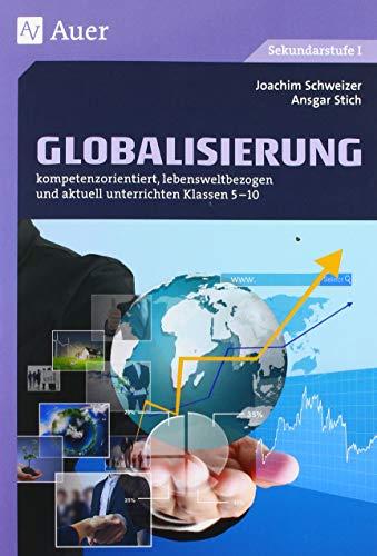 Globalisierung: kompetenzorientiert, lebensweltbezogen und aktuell unterrichten Klassen 5-10
