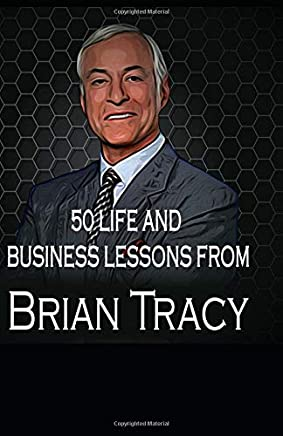 Brian Tracy : 50 life and business lesson from Brian Tracy