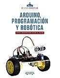 Arduino, programación y robótica: Crea proyectos paso a paso