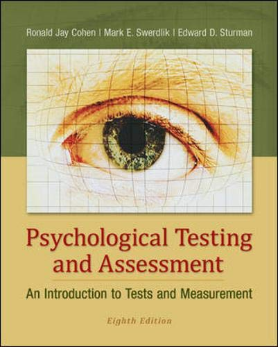 Compare Textbook Prices for Psychological Testing and Assessment: An Introduction to Tests and Measurement 8 Edition ISBN 9780078035302 by Cohen, Ronald Jay,Swerdlik Professor of Psychology, Mark E.,Sturman Professor, Edward D.