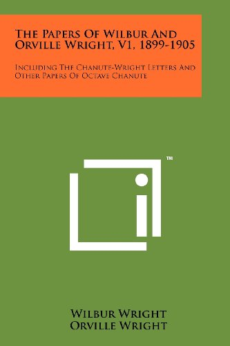 The Papers Of Wilbur And Orville Wright, V1, 1899-1905: Including The Chanute-Wright Letters And Other Papers Of Octave Chanute