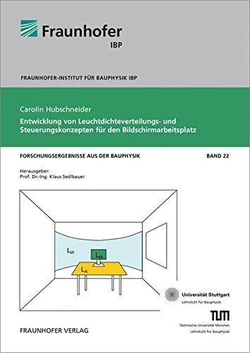 Entwicklung von Leuchtdichteverteilungs- und Steuerungskonzepten für den Bildschirmarbeitsplatz. (Forschungsergebnisse aus der Bauphysik)