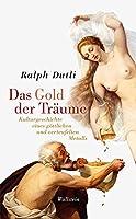 Das Gold der Traeume: Kulturgeschichte eines goettlichen und verteufelten Metalls