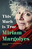 This Much is True: 'There's never been a memoir so packed with eye-popping, hilarious and candid stories' DAILY MAIL