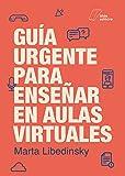 Guía urgente para enseñar en aulas virtuales