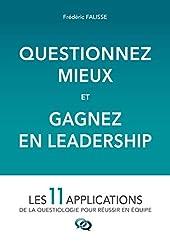 Questionnez Mieux et Gagnez en Leadership de Frédéric Falisse