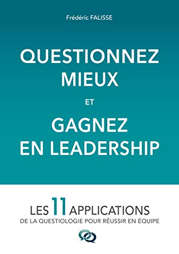 Questionnez Mieux et Gagnez en Leadership