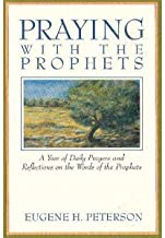 Praying With the Prophets: A Year of Daily Prayers and Reflections on the Words and Actions of the Prophets (Praying With the Bible)