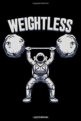 Weightless: Workout Notizbuch mit Astronaut Personal Trainer Geschenk Fitness für Bodybuilding Motivation Krafttraining und Cardio für Gym Sport ... Notizen I Größe 6 x 9 I Liniert I 120 Seiten