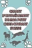 Carnet d'Entraînement pour Petit chien courant suisse: Carnet d'entrainement pour Petit chien courant suisse   Petit chien courant suisse carnet à remplir   120 pages format A5