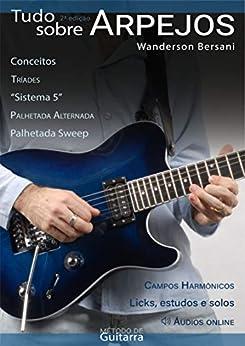 Tudo Sobre Arpejos : Método de Guitarra por [Wanderson Bersani]