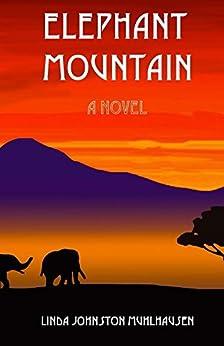 Elephant Mountain: A Novel by [Linda Johnston Muhlhausen]