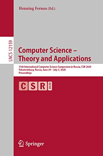 Computer Science – Theory and Applications: 15th International Computer Science Symposium in Russia, CSR 2020, Yekaterinburg, Russia, June 29 – July 3, ... Notes in Computer Science Book 12159)