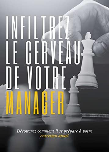 Couverture du livre Infiltrez le cerveau de votre manager: Découvrez comment il se prépare à votre entretien annuel