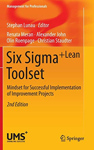Six Sigma+Lean Toolset: Mindset for Successful Implementation of Improvement Projects (Management for Professionals)