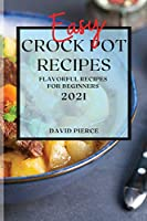 Easy Crock Pot Recipes 2021: Flavorful Recipes for Beginners