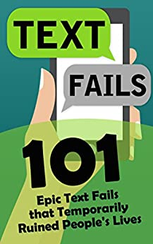 Text Fails: 101 Epic Text Fails that Temporarily Ruined People's Lives (Autocorrect Fails) by [Chris Chappelle]