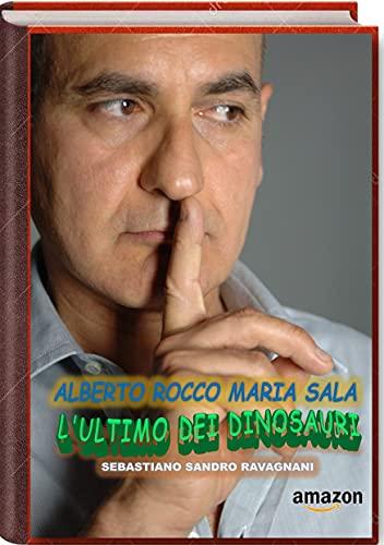 ALBERTO ROCCO MARIA SALA: L'ULTIMO DEI DINOSAURI (World Business Entertainment Vol. 1) (Italian Edition)