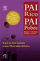 Pai Rico Pai Pobre: O que Os Ricos Ensinam a Seus Filhos Sobre Dinheiro