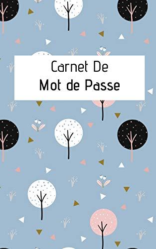 Carnet De Mot De Passe: Carnet De Mot de Passe : Journal d'adresses de sites web et de mots de passe | 5x8 pouces (12,7 cm x 20,32 cm) | 100 pages | Carnet pour mots de passe internet à remplir pour toutes ceux et celles qui ont la mémoire courte !